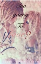 A little too young for love? by princess_cannibals