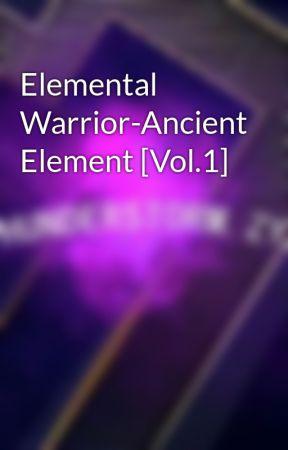 Elemental Warrior-Ancient Element [Vol.1] by ThunderZyxElemental