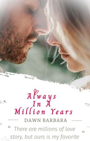 Always In Million Years (COMING SOON) by dawn_barbara