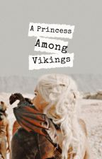 A Princess Among Vikings by SkrillQueen