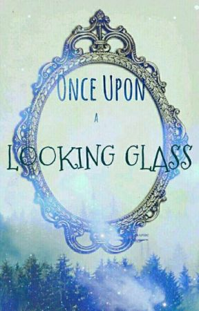 Once Upon a Looking Glass by RavenCrowIce07