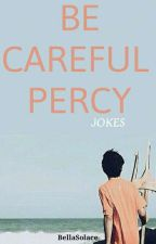 Be careful Percy by BellaSolace