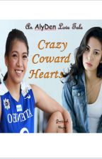 Crazy Coward Hearts : An AlyDen Love Tale by GessiahHope