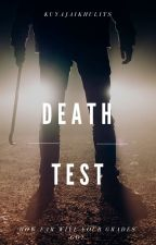 Death Test (Soon To Be Published Under LIB) by KuyaJaiKhulits