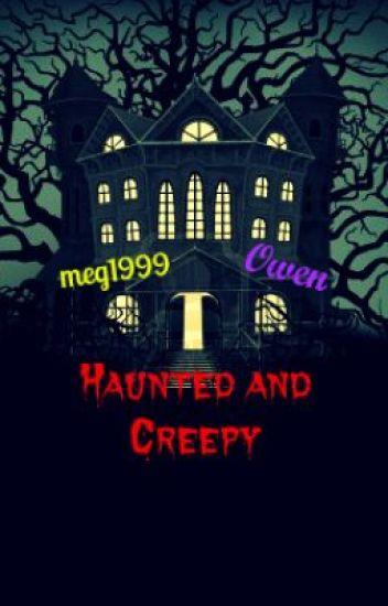 Haunted and Creepy