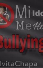 Mi Ídolo Me Hace Bullying  by ElvitaChapa