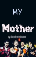 My Mother (5SOS) by FandomsLoverr