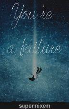 You're a Failure - Supermixem by Lauryne1225