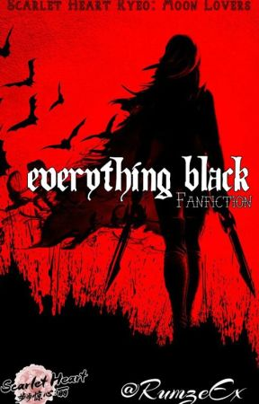 Everything Black. | Scarlet Heart Ryeo: Moon Lovers Fanfiction. by RumzeEx