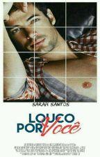 Louco por Você (Pausado) by SarahSantos867