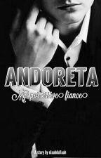 Andoreta, My Possessive Fiance by elaabdullaah
