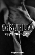 Arsabilla (My Possessive Fiance) by elaabdullaah