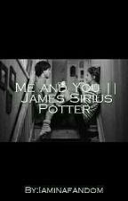 Me and You || James Sirius Potter  by Iaminafandom