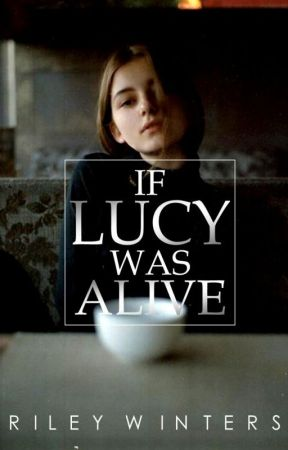 If Lucy Was Alive by iamrileywinters