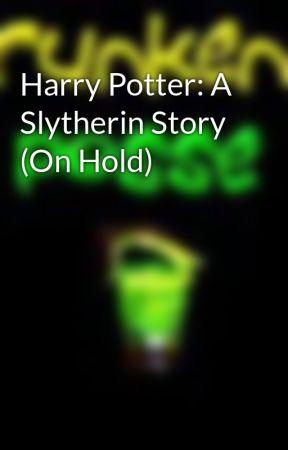 Harry Potter: A Slytherin Story (On Hold) by niallon11