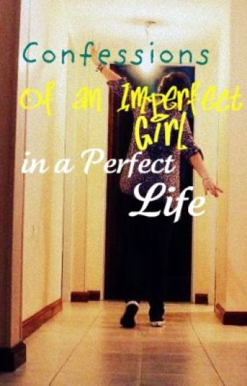 Confessions of an Imperfect Girl in a Perfect Life
