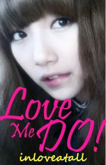 Love Me Do [UPDATED!!! Chapter 24!!!] =D