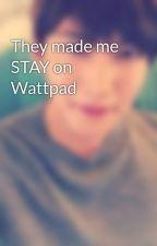 They made me STAY on Wattpad by TaeminKai