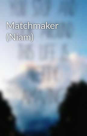 Matchmaker (Niam) by SecretlyInLove12
