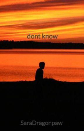 dont know by SaraDragonpaw