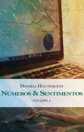 Números & Sentimentos: Volume 2 (Romance Lésbico - Trecho Degustação) by DanieliHautequest
