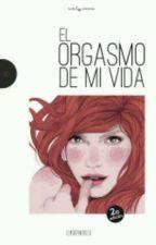 El orgasmo de mi vida  by SoyunachicaAnonima21