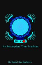 An Incomplete Time Machine by Dannyballsub