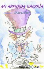 Mi absurda galería ~¿Por qué no?~ by Miiyuko-chan1910
