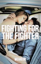 Fighting For the Fighter by WeAreOk
