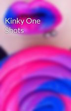 Kinky One Shots by MrsDirtyMind