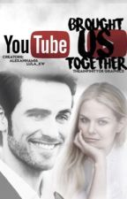 YouTube Brought Us Together by alexannam16