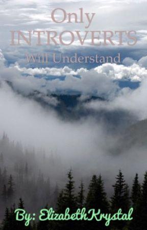 Only INTROVERTS will understand  by ElizabethKrystal
