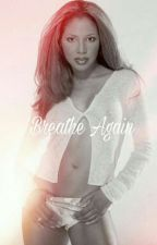 Breathe Again by Shemebraxtonher