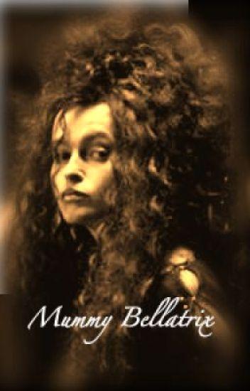 Mummy Bellatrix