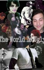 The World İs Ugly / FRERARD by TresGreenHair