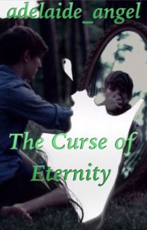 The Curse of Eternity by adelaide_angel