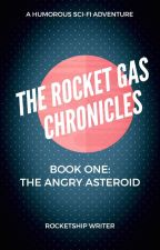 The Rocket Gas Chronicles: Book One: The Angry Asteroid by RocketshipWriter