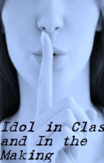 Idol in Class and In the Making   [on hold ]