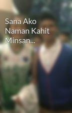 Sana Ako Naman Kahit Minsan... by mikie315