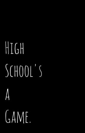 High School's a Game. by justanonymousauthor