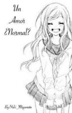Un Amor..¿Normal? by Yuki_Miyamoto