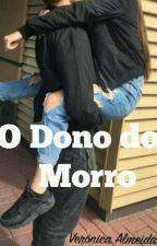 O Dono do Morro  by VehS16