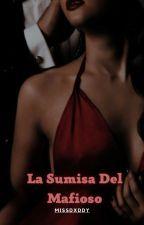 La Sumisa Del Mafioso [Terminada✔] Book #1 © ™ by MrsDolan08