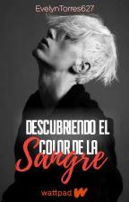 Descubriendo El Color De La Sangre (+18) by EvelynTorres627