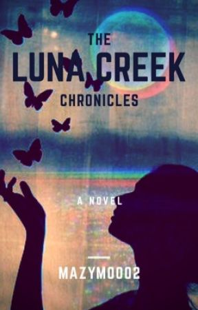 The Luna Creek Chronicles  by MazyMoo02