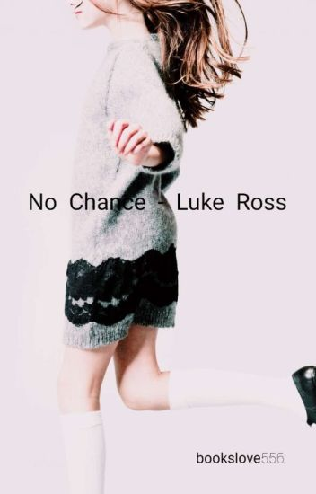 No Chance - Luke Ross