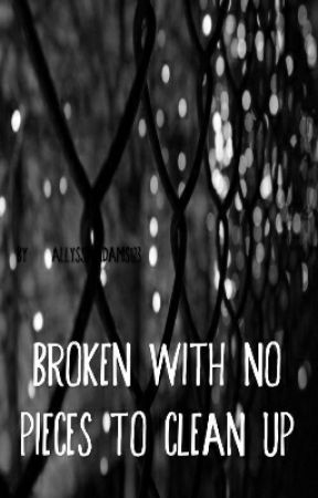 broken with no pieces to clean up by allyssaadams123