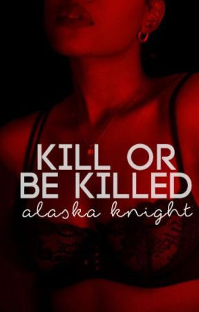 Kill or Be Killed [Coming Soon] by AlaskaKnight1