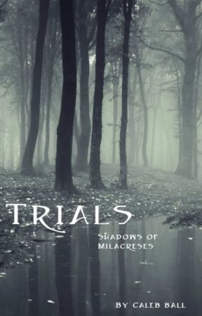 Trials: Shadow of Milacreses by CalebBall9