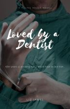 Loved by a Dentist by lizzzjames